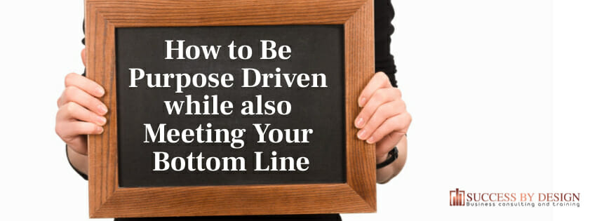 How to Be Purpose Driven while also Meeting Your Bottom Line